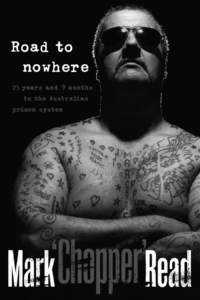 Road to Nowhere by Chopper Read (Pan Macmillan, 2011)